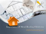 Importance Of Metal Roofing Oklahoma