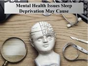 Mental Health Issues Sleep Deprivation May Cause