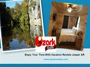 Enjoy Your Time With Vacation Rentals Jasper AR