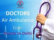 Need an Emergency Air Ambulance from Ranchi to Delhi