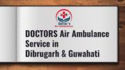 Get Air Ambulance Service in Dibrugarh by Doctors Air Ambulance