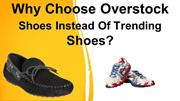 Why Choose Overstock Shoes Instead Of Trending Shoes_
