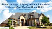 The Advantage of Aging in Place Remodeled Homes Over Modern Home Build