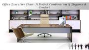 Office Executive Chair- A Perfect Combination of Elegance & Comfort