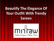 Beautify The Elegance Of Your Outfit With Trendy Sarees