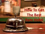 How To Get The Best Rate Hotel | The Best Rate Hotels Booking