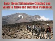 Enjoy Mount Kilimanjaro Climbing and Safari to Africa and Tanzania Wil