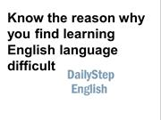 Know the reason why you find learning English language difficult