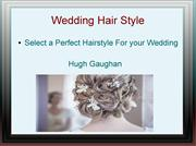 Get New Ideas for wedding Hairstyle with Hugh Gaughan