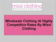 Wholesale Clothing At Highly Competitive Rates By Missi Clothing