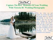 Capture The Best  Moments Of Your Wedding With Victoria BC Wedding Pho