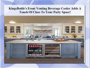 KingsBottle's Beverage Cooler- A Touch Of Class For Your Party Space