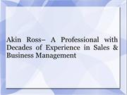 Akin Ross– A Professional with Decades of Experience in Sales & Busine