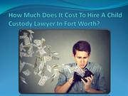 How Much Does It Cost To Hire A Child Custody Lawyer In Fort Worth