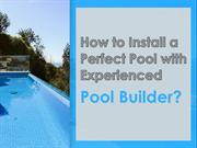How to Install A Perfect Pool with Experienced Pool Builder