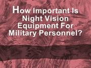 How Important Is Night Vision Equipment For Military Personnel