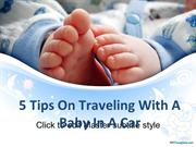 5 Tips On Travelling With A Baby In A Car
