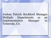 Joshua Patrick Rochford Manages Multiple Departments as an Implementat