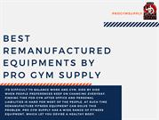 Best Remanufactured Equipments by Pro Gym Supply