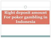 Right deposit amount For poker gambling in Indonesia