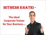 Mitesh Khatri-The Ideal Corporate trainer for your business