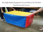 Buy High-Quality Equipment Covers Online to Get The Best Benefit from
