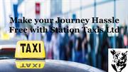 Make your Journey Hassle Free with Station Taxis Ltd