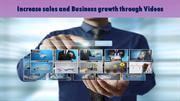 Increase sales and Business growth through Videos