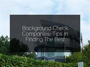 Background Check Companies: Tips In Finding The Best