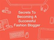 Secrets To Becoming A Successful Fashion Blogger
