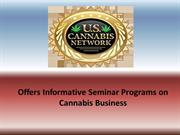 U.S.Cannabis Network - Offer Seminar Program on Cannabis Business