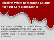 Black vs White Background Colours for Your Corporate Banner