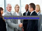 Be a Six Sigma Certified Professional