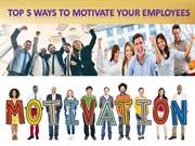 Top 5 Ways to Motivate Your Employees