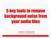 5 key tools to remove background noise from your audio files_Media Des