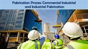 Fabrication Process Commercial Industrial and Industrial Fabrication