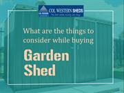 What are the things to consider while buying the garden shed?