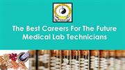 The Best Careers For The Future Medical Lab Technicians