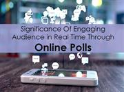 Importance Of Engaging Audience In Real Time With Online Polls
