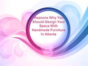 Reasons Why You Should Design Your Space With Handmade Furniture In At