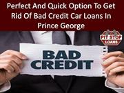 Fast and secure approval on bad credit car loans in prince george