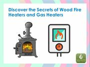 Discover the Secrets of Wood Fire Heaters and Gas Heaters