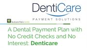 A Dental Payment Plan with No Credit Checks and No Interest- Denticare