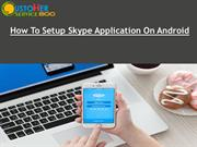How To Setup Skype Application On Android
