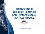 When Should Children Learn To Ski From Ski Chalet Rentals France?