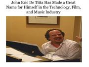 John Eric De Titta Has Made a Great Name for Himself in the Technology