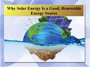 Why Solar Energy Is a Good, Renewable Energy Source