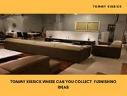 Tommy Kissick Where can you collect  furnishing ideas