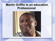 Martin Griffin has Very Good  Experience in Education