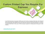 Custom Made Cups